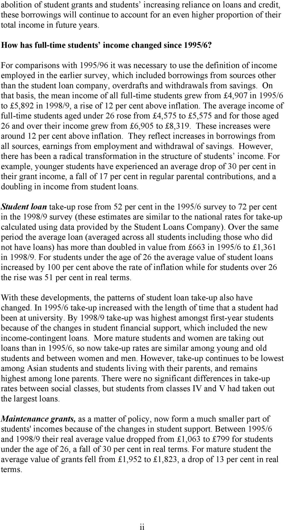 For comparisons with 1995/96 it was necessary to use the definition of income employed in the earlier survey, which included borrowings from sources other than the student loan company, overdrafts