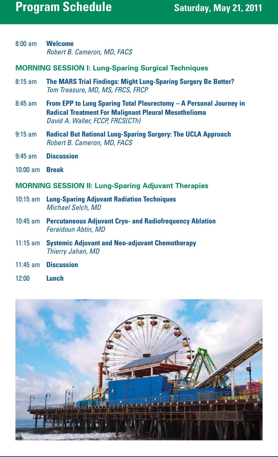 Waller, FCCP, FRCS(CTh) 9:15 am Radical But Rational Lung-Sparing Surgery: The UCLA Approach 9:45 am Discussion 10:00 am Break MORNING SESSION II: Lung-Sparing Adjuvant Therapies 10:15 am