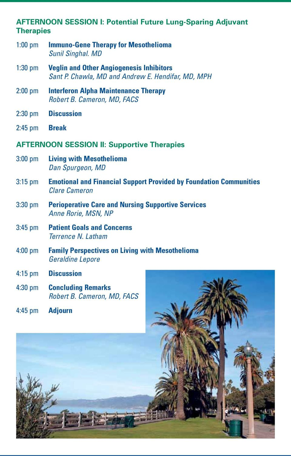 Hendifar, MD, MPH 2:00 pm Interferon Alpha Maintenance Therapy 2:30 pm Discussion 2:45 pm Break AFTERNOON SESSION II: Supportive Therapies 3:00 pm Living with Mesothelioma Dan Spurgeon, MD