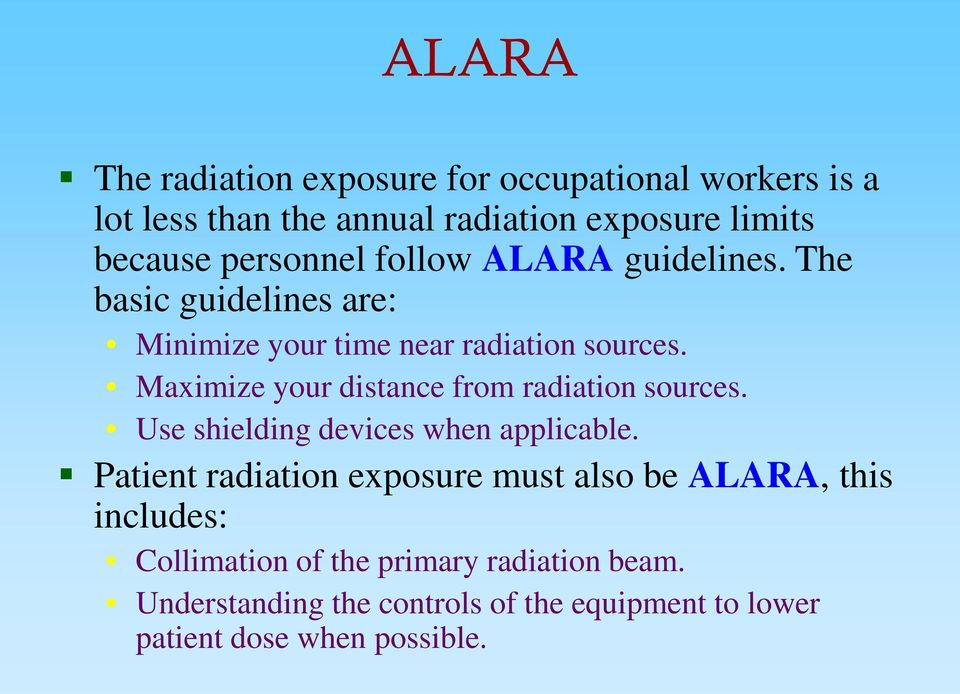 Maximize your distance from radiation sources. Use shielding devices when applicable.