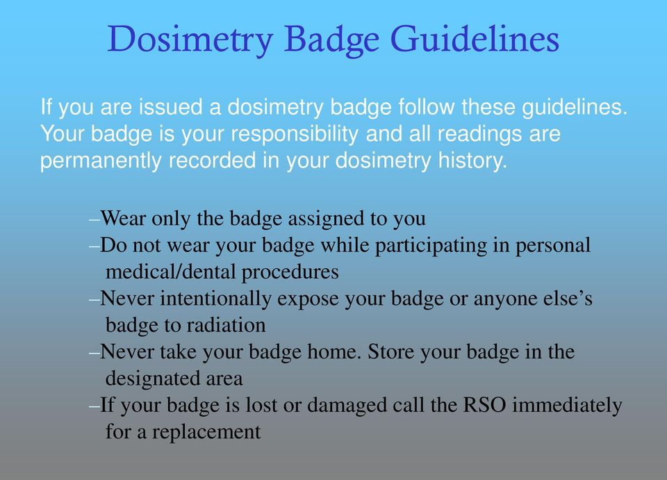 Wear only the badge assigned to you Do not wear your badge while participating in personal medical/dental procedures Never