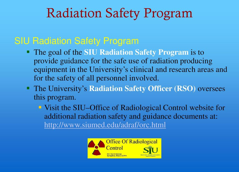 all personnel involved. The University s Radiation Safety Officer (RSO) oversees this program.
