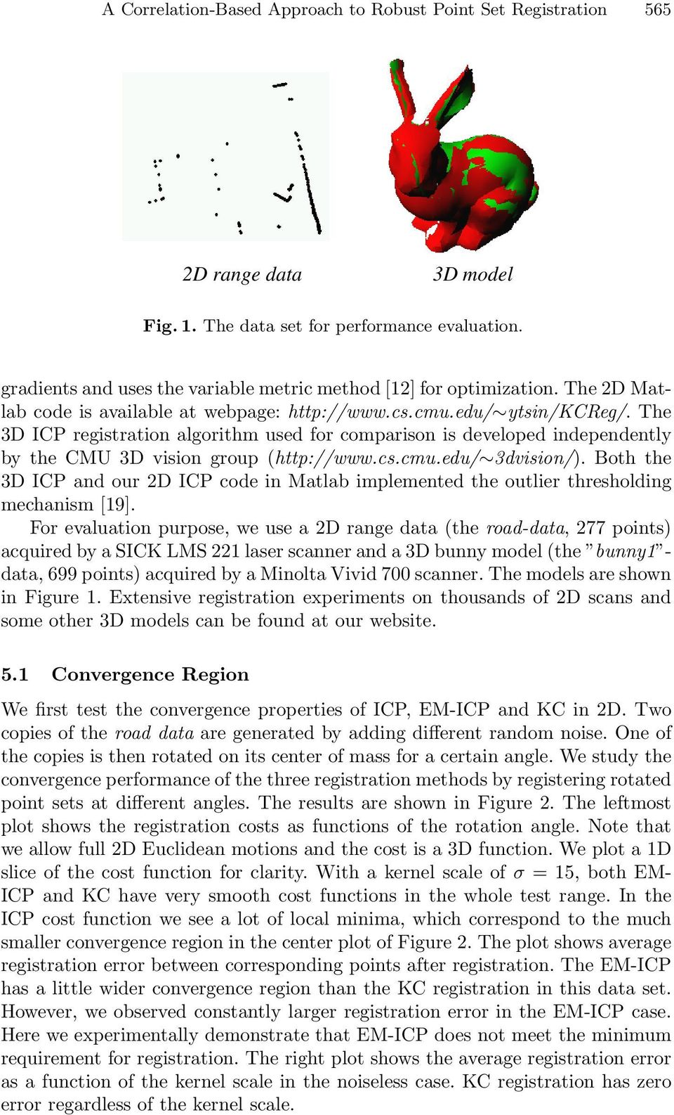 The 3D registration algorithm used for comparison is developed independently by the CMU 3D vision group (http://www.cs.cmu.edu/ 3dvision/).