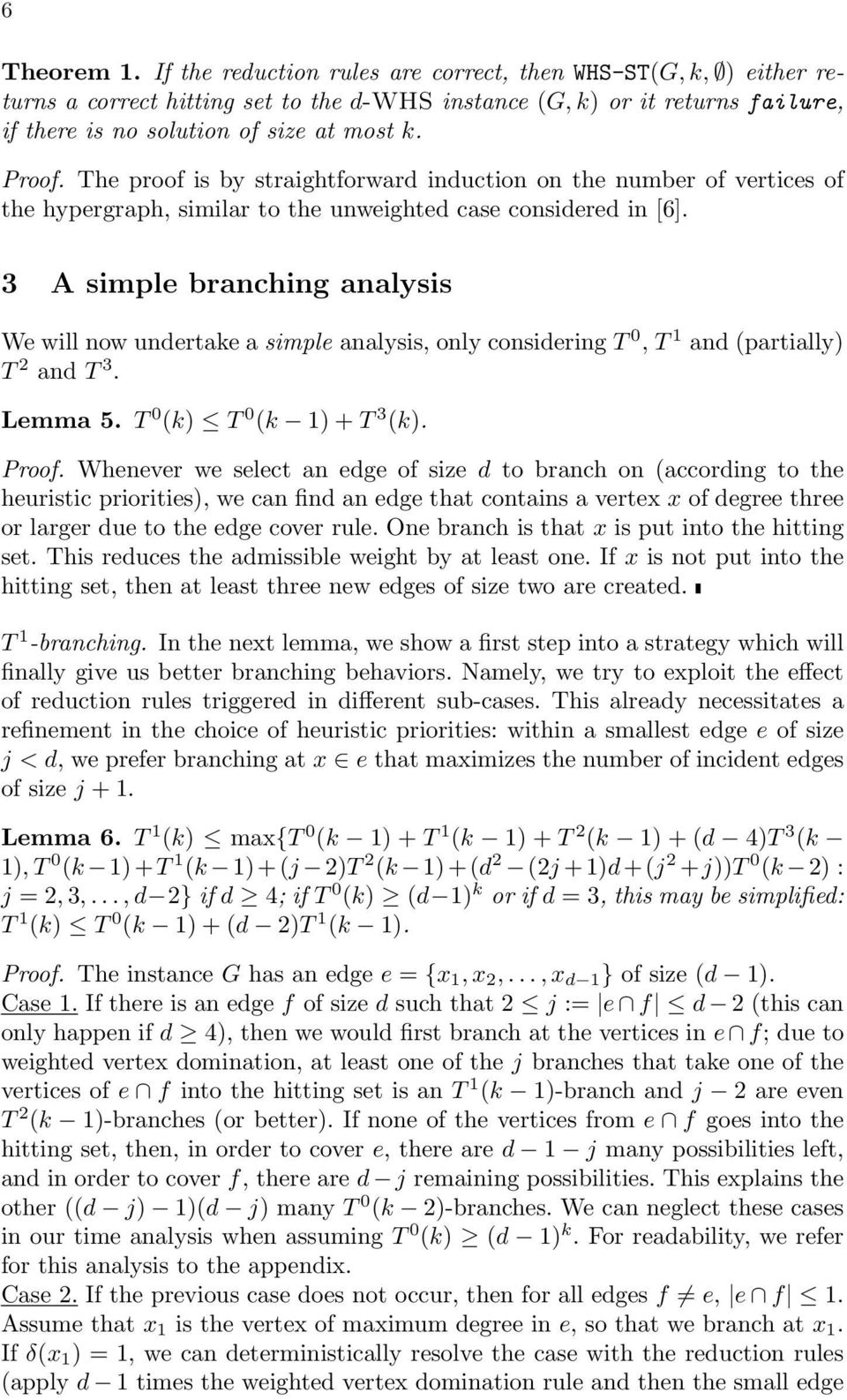 3 A simple branching analysis We will now unertake a simple analysis, only consiering T 0, T 1 an (partially) T 2 an T 3. Lemma 5. T 0 (k) T 0 (k 1) + T 3 (k). Proof.