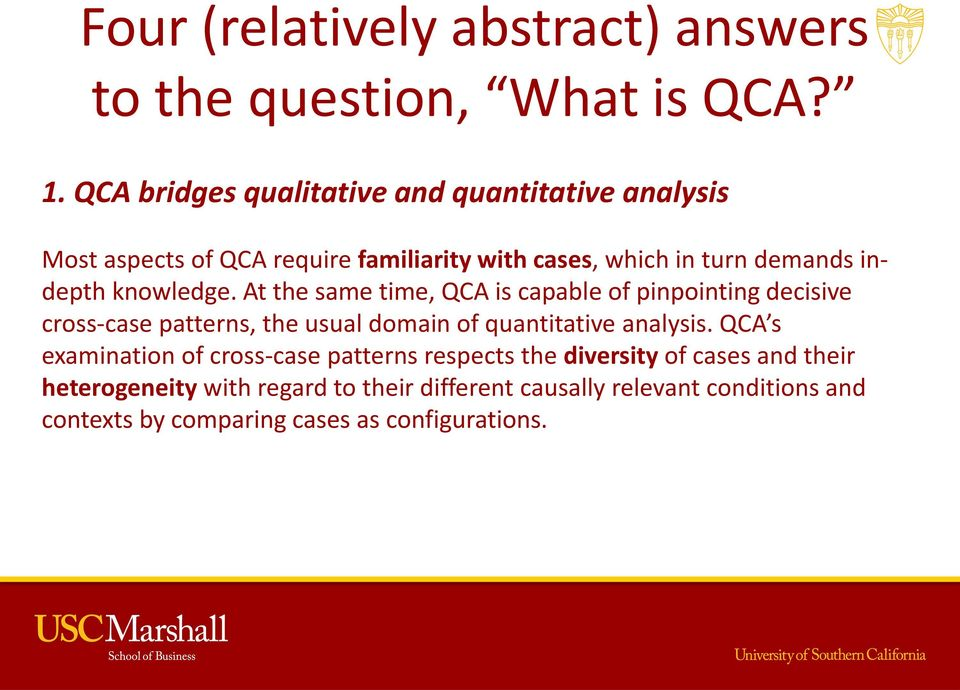knowledge. At the same time, QCA is capable of pinpointing decisive cross-case patterns, the usual domain of quantitative analysis.