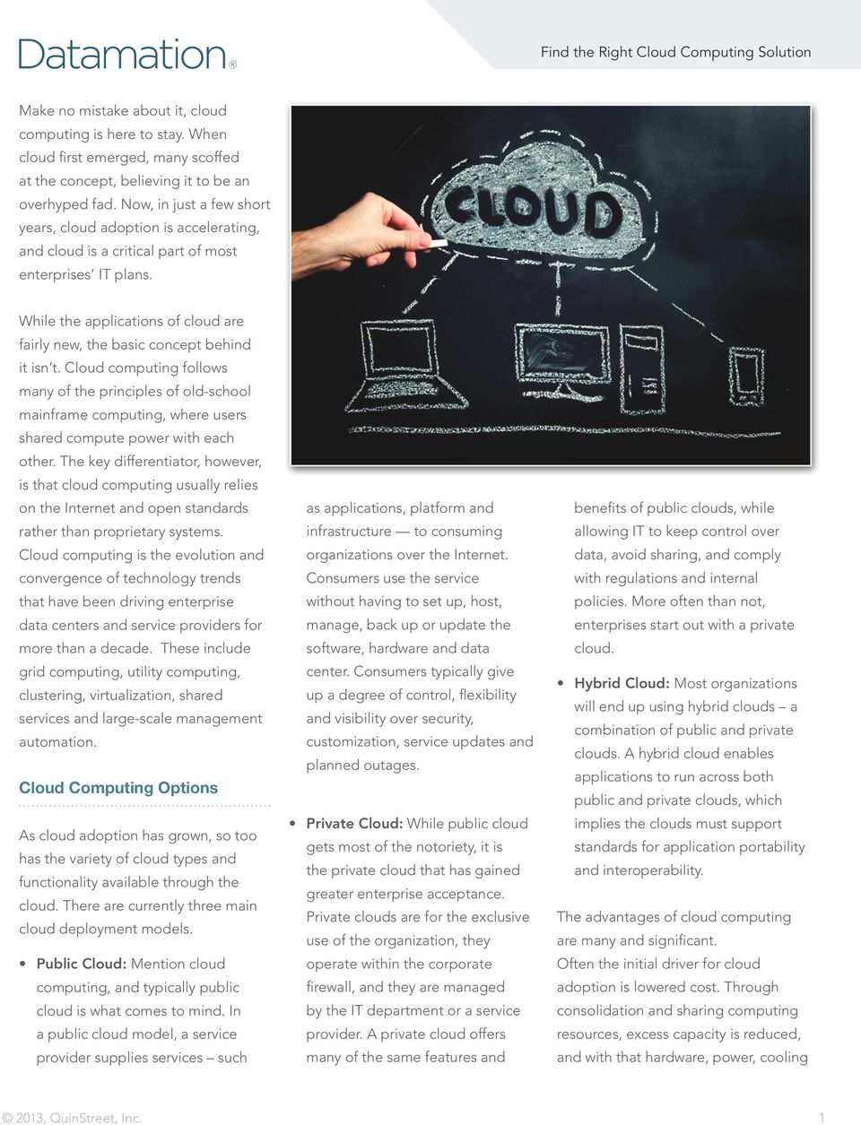 While the applications of cloud are fairly new, the basic concept behind it isn t.