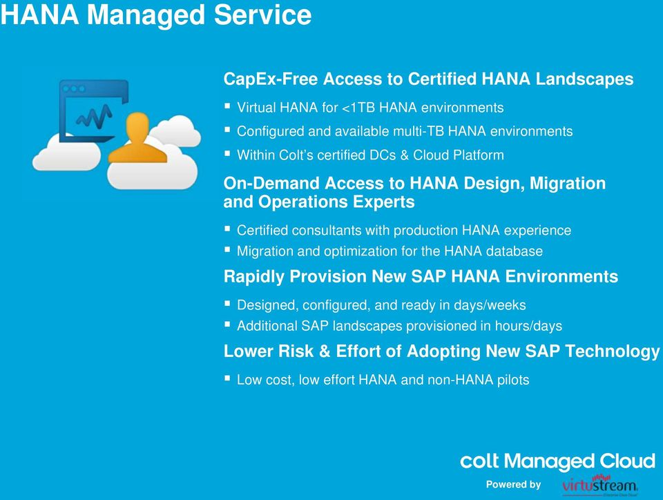 production HANA experience Migration and optimization for the HANA database Rapidly Provision New SAP HANA Environments Designed, configured, and ready