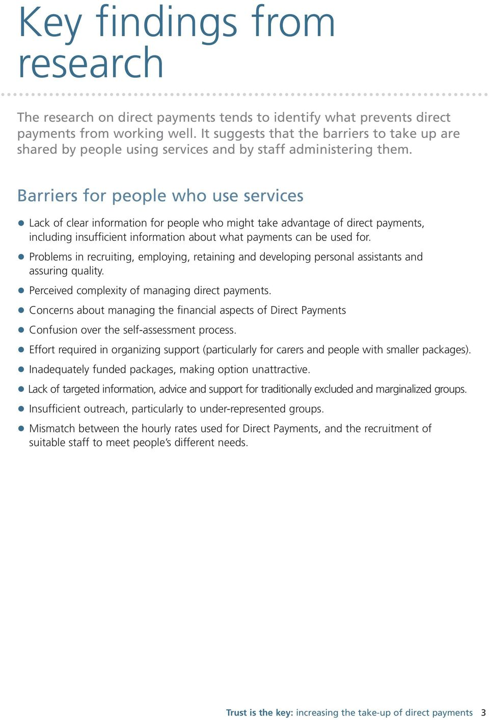 Barriers for people who use services Lack of clear information for people who might take advantage of direct payments, including insufficient information about what payments can be used for.