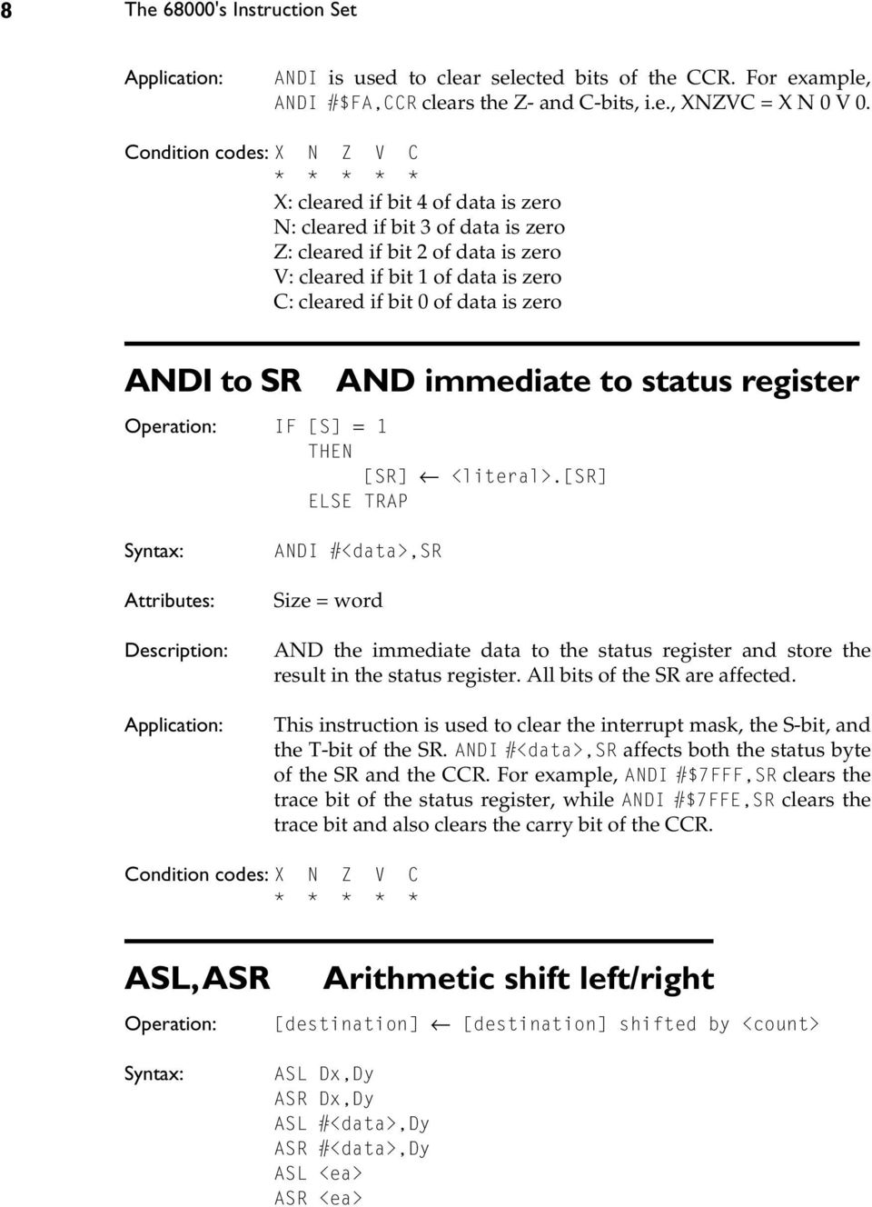 SR AND immediate to status register IF [S] = 1 THEN [SR] <literal>.[sr] ELSE TRAP ANDI #<data>,sr Size = word AND the immediate data to the status register and store the result in the status register.