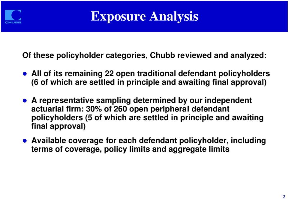 A representative sampling determined by our independent actuarial firm: 30% of 260 open peripheral defendant policyholders (5 of