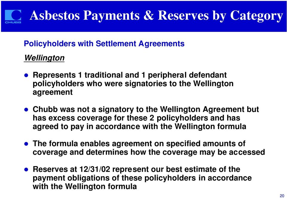 Chubb was not a signatory to the Wellington Agreement but has excess coverage for these 2 policyholders and has agreed to pay in accordance with the
