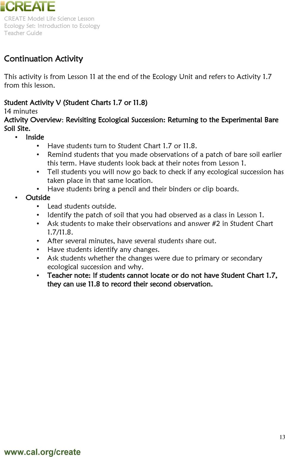 Inside Have students turn to Student Chart 1.7 or 11.8. Remind students that you made observations of a patch of bare soil earlier this term. Have students look back at their notes from Lesson 1.