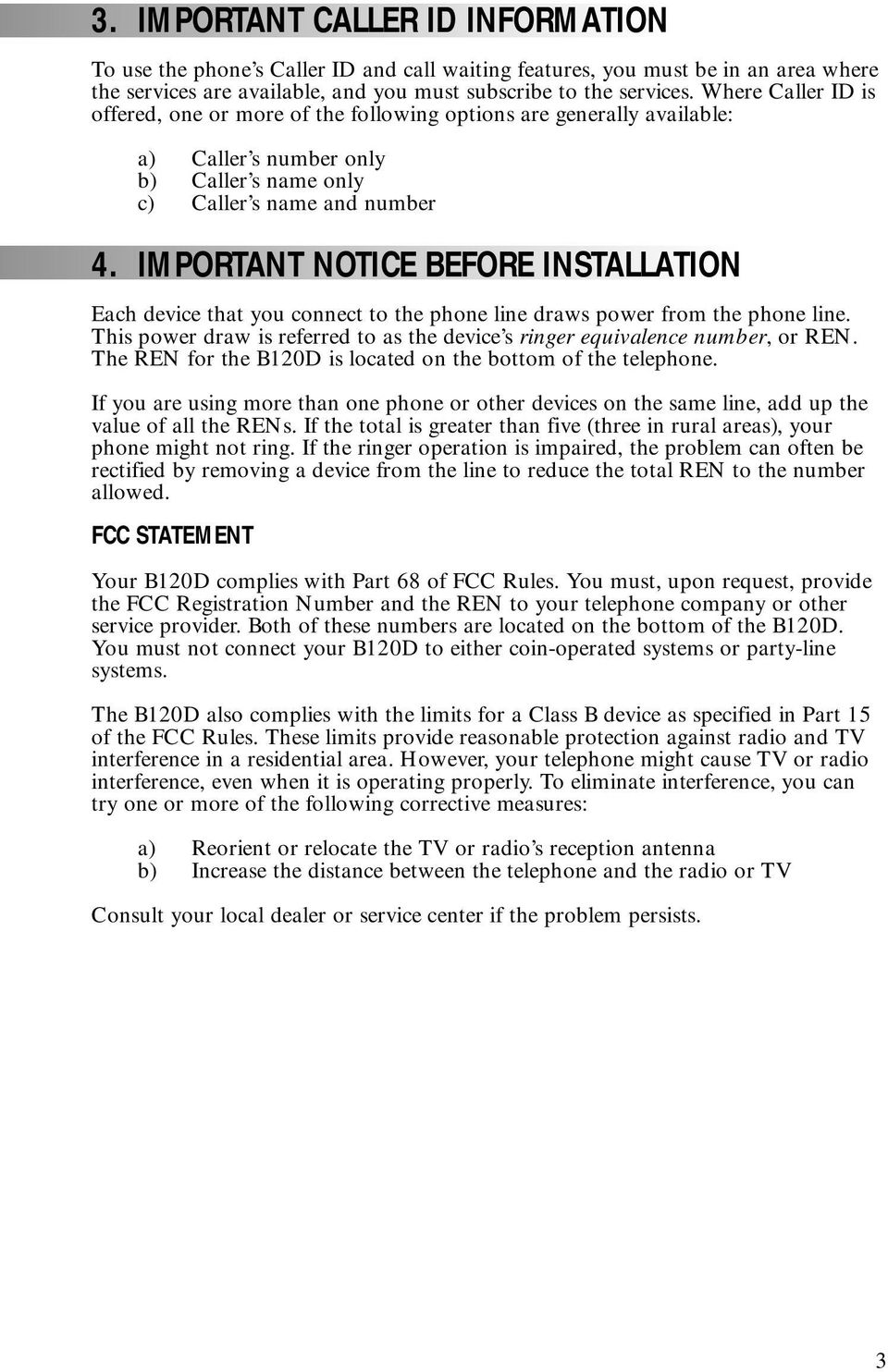 IMPORTANT NOTICE BEFORE INSTALLATION Each device that you connect to the phone line draws power from the phone line. This power draw is referred to as the device s ringer equivalence number, or REN.
