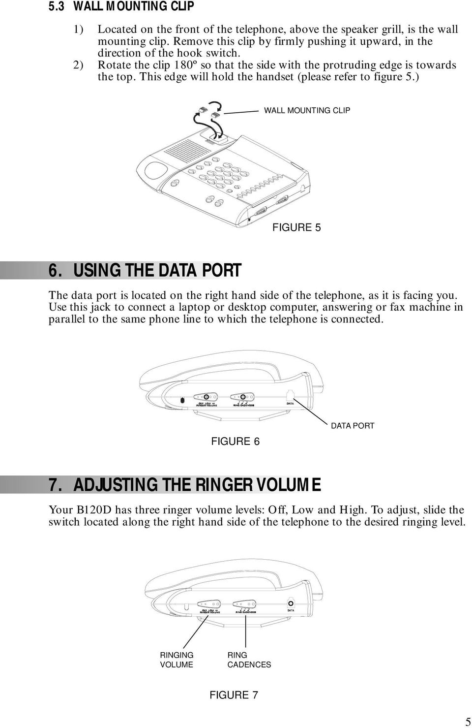 USING THE DATA PORT The data port is located on the right hand side of the telephone, as it is facing you.