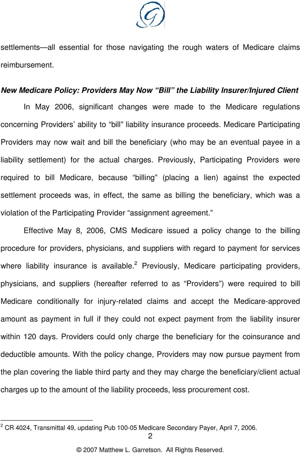 insurance proceeds. Medicare Participating Providers may now wait and bill the beneficiary (who may be an eventual payee in a liability settlement) for the actual charges.