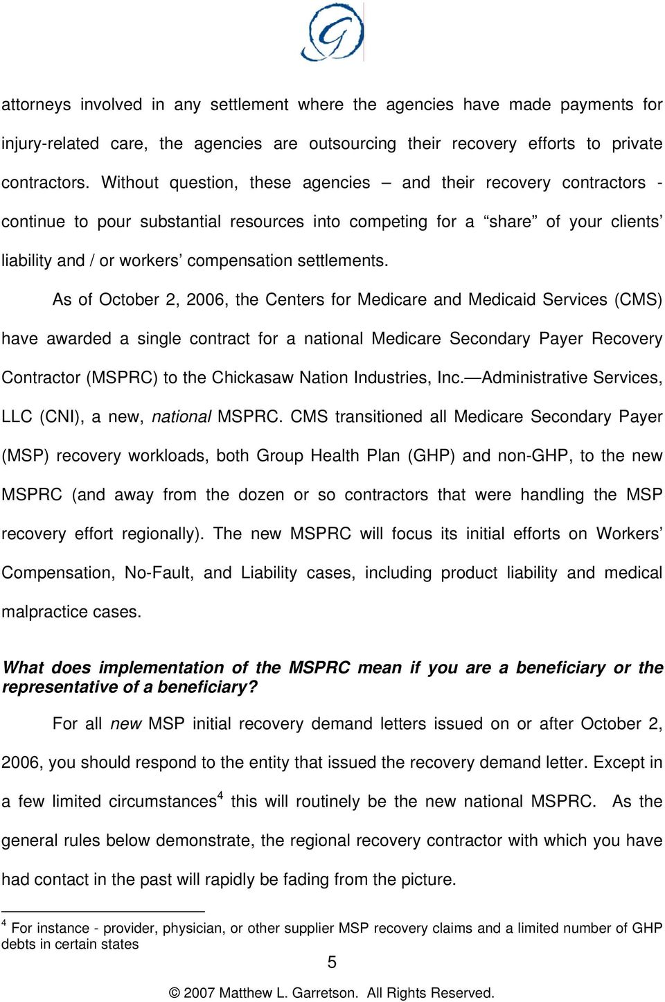 As of October 2, 2006, the Centers for Medicare and Medicaid Services (CMS) have awarded a single contract for a national Medicare Secondary Payer Recovery Contractor (MSPRC) to the Chickasaw Nation