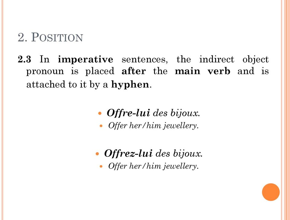 is placed after the main verb and is attached to it by a