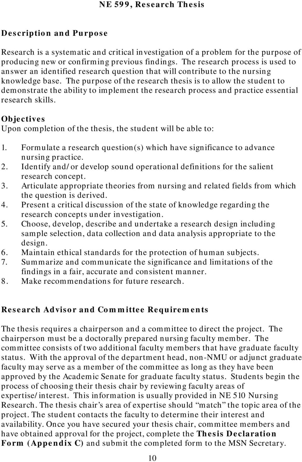 The purpose of the research thesis is to allow the student to demonstrate the ability to implement the research process and practice essential research skills.