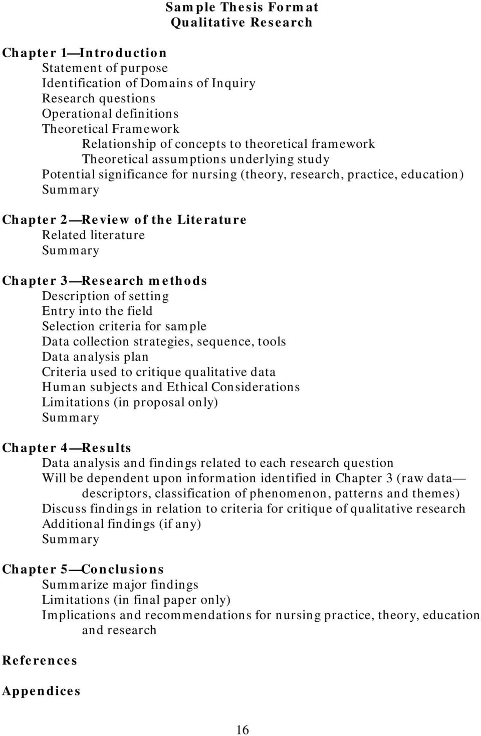 Literature Related literature Summary Chapter 3 Research methods Description of setting Entry into the field Selection criteria for sample Data collection strategies, sequence, tools Data analysis