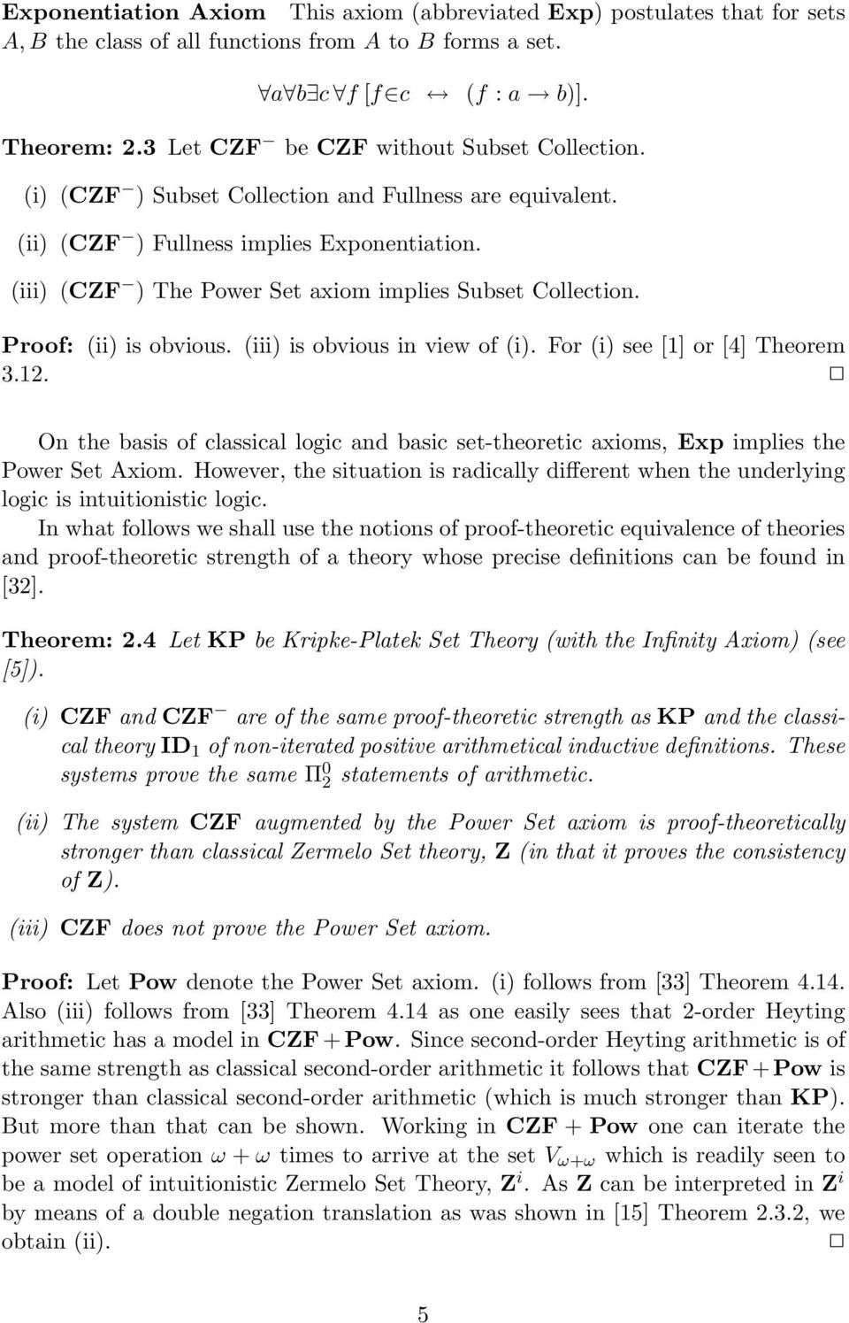 (iii) (CZF ) The Power Set axiom implies Subset Collection. Proof: (ii) is obvious. (iii) is obvious in view of (i). For (i) see [1] or [4] Theorem 3.12.