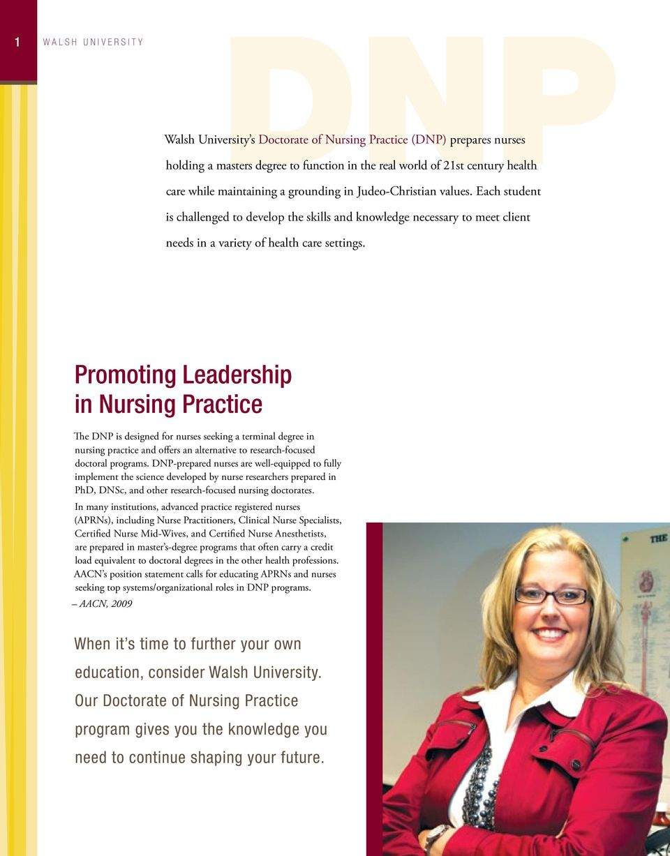 Promoting Leadership in Nursing Practice The DNP is designed for nurses seeking a terminal degree in nursing practice and offers an alternative to research-focused doctoral programs.