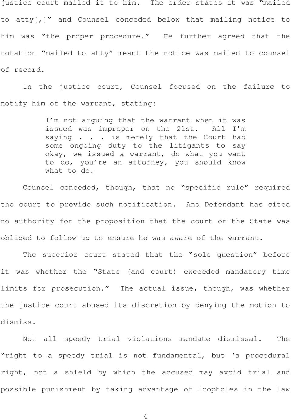 In the justice court, Counsel focused on the failure to notify him of the warrant, stating: I m not arguing that the warrant when it was issued was improper on the 21st. All I m saying.