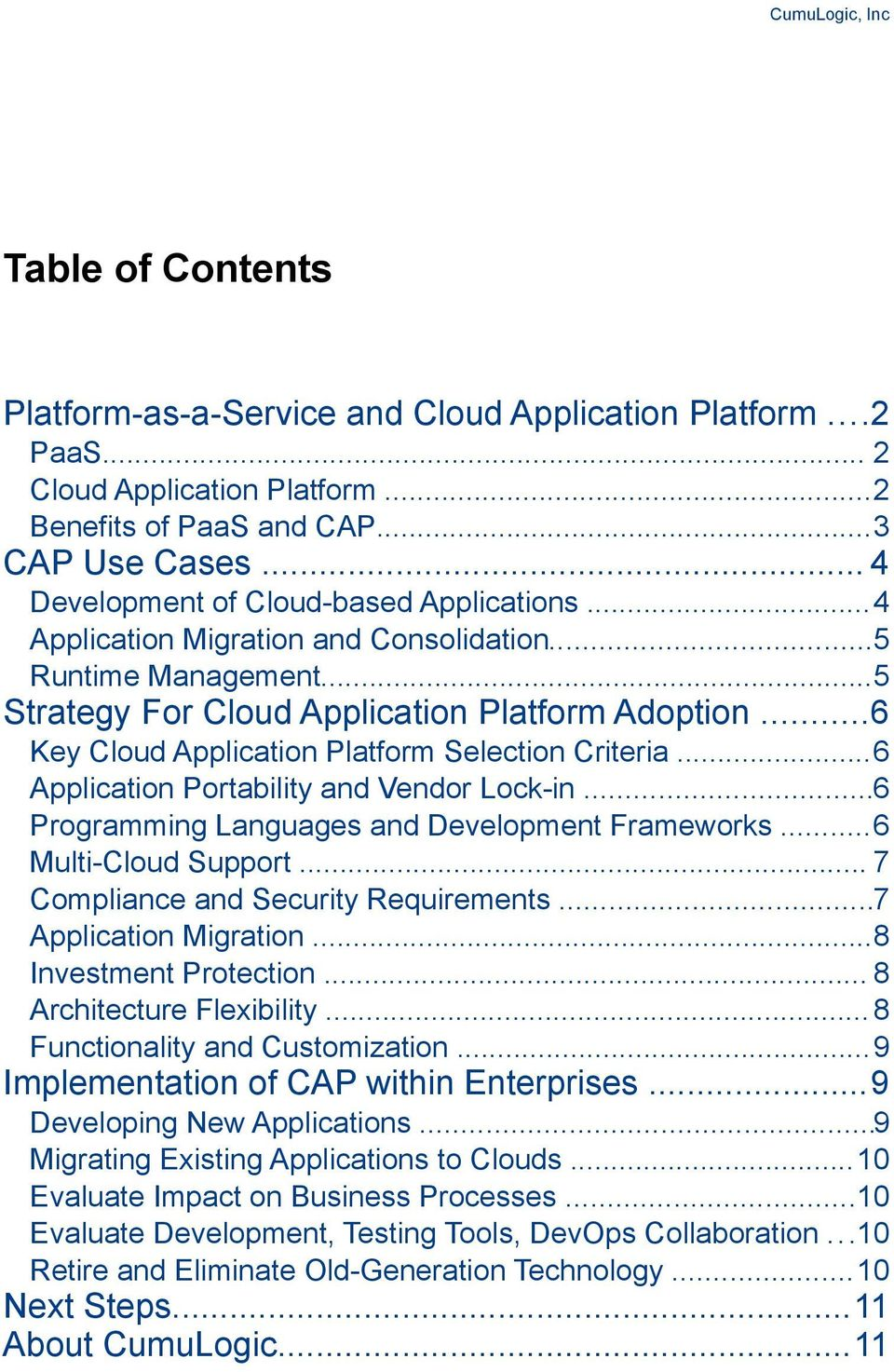 ..6 Key Cloud Application Platform Selection Criteria...6 Application Portability and Vendor Lock-in...6 Programming Languages and Development Frameworks...6 Multi-Cloud Support.