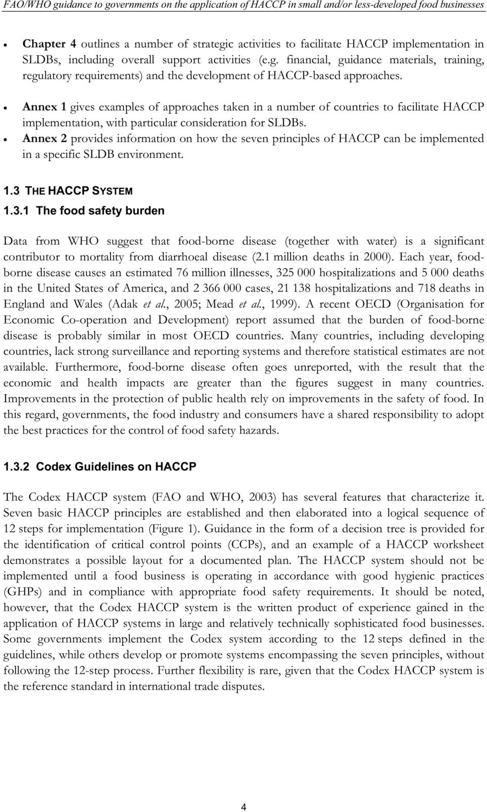 Annex 1 gives examples of approaches taken in a number of countries to facilitate HACCP implementation, with particular consideration for SLDBs.