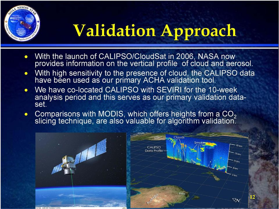 With high sensitivity to the presence of cloud, the CALIPSO data have been used as our primary ACHA validation tool.