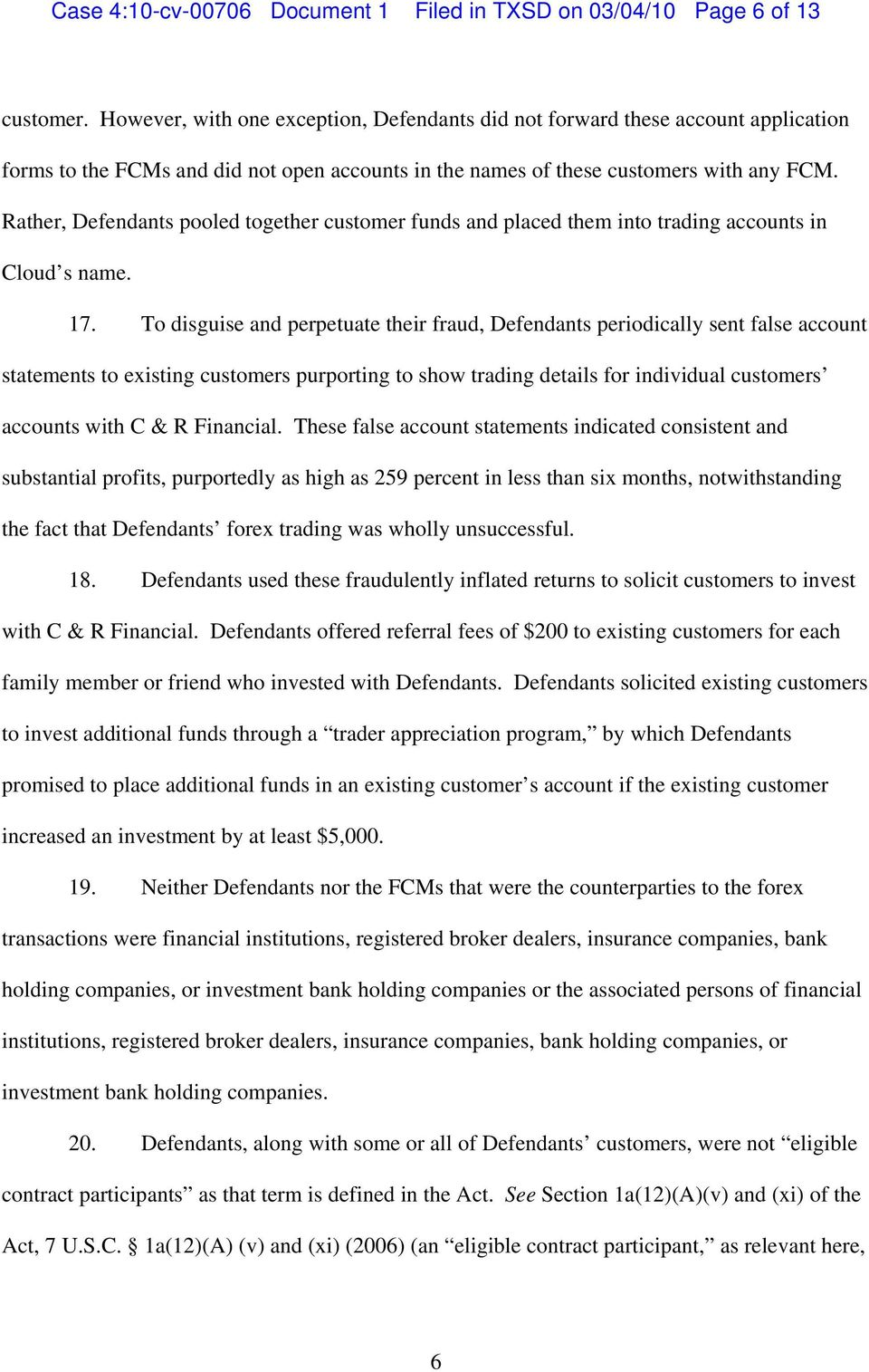 Rather, Defendants pooled together customer funds and placed them into trading accounts in Cloud s name. 17.
