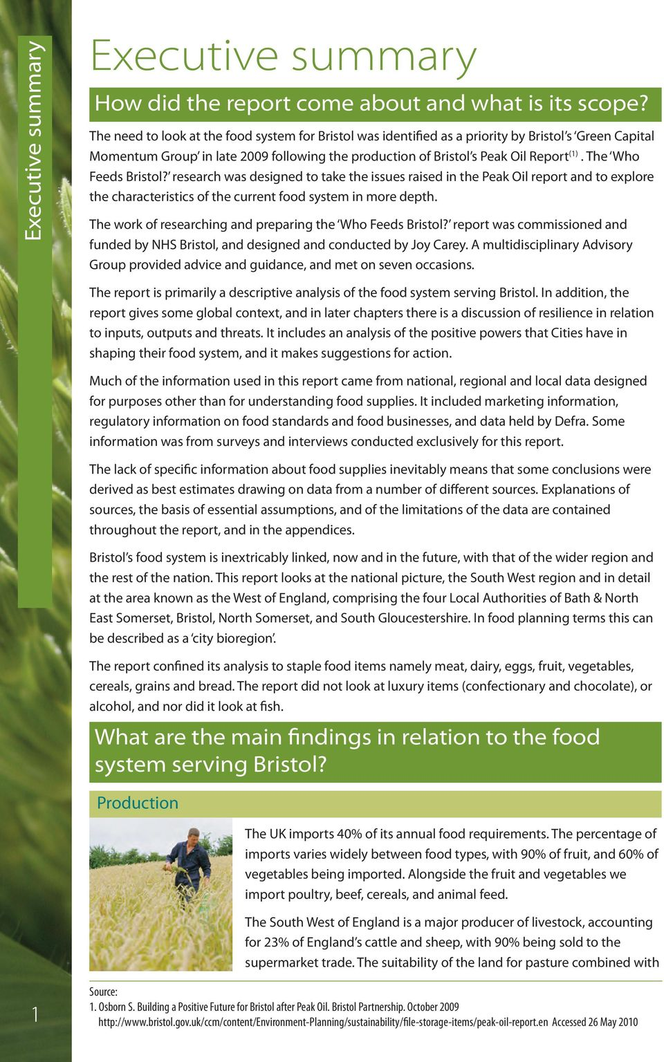 The Who Feeds Bristol? research was designed to take the issues raised in the Peak Oil report and to explore the characteristics of the current food system in more depth.