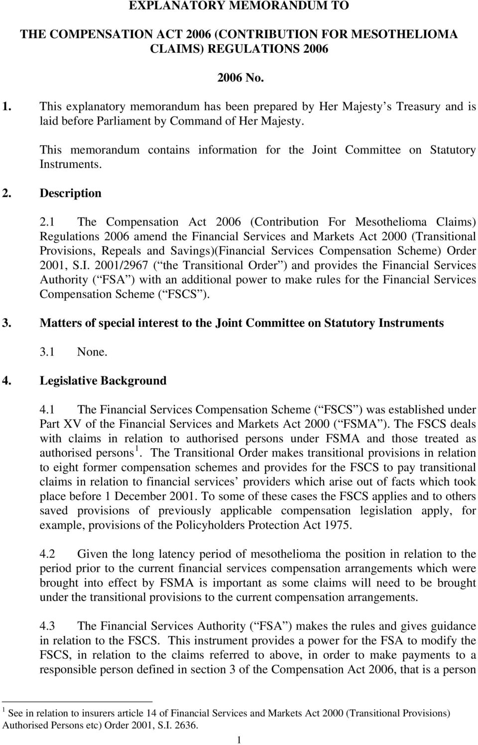 This memorandum contains information for the Joint Committee on Statutory Instruments. 2. Description 2.