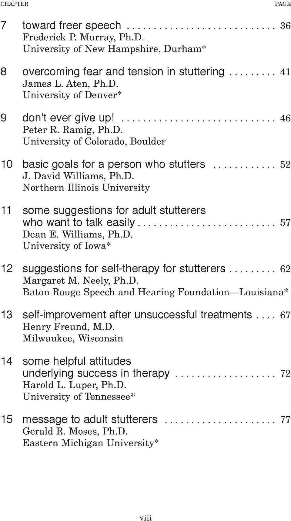 David Williams, Ph.D. Northern Illinois University 11 some suggestions for adult stutterers who want to talk easily.......................... 57 Dean E. Williams, Ph.D. University of Iowa* 12 suggestions for self-therapy for stutterers.