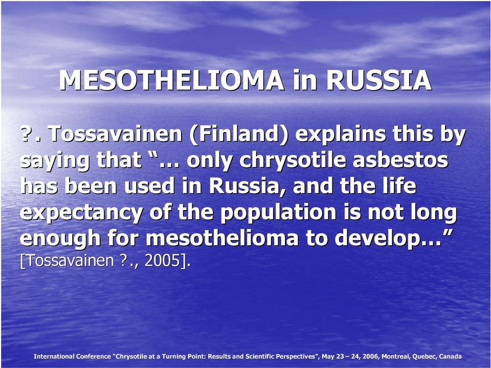 chrysotile asbestos has been used in Russia, and the life