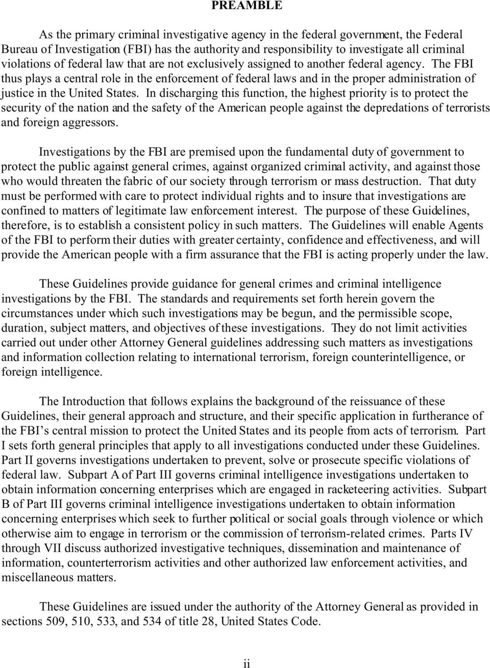 The FBI thus plays a central role in the enforcement of federal laws and in the proper administration of justice in the United States.