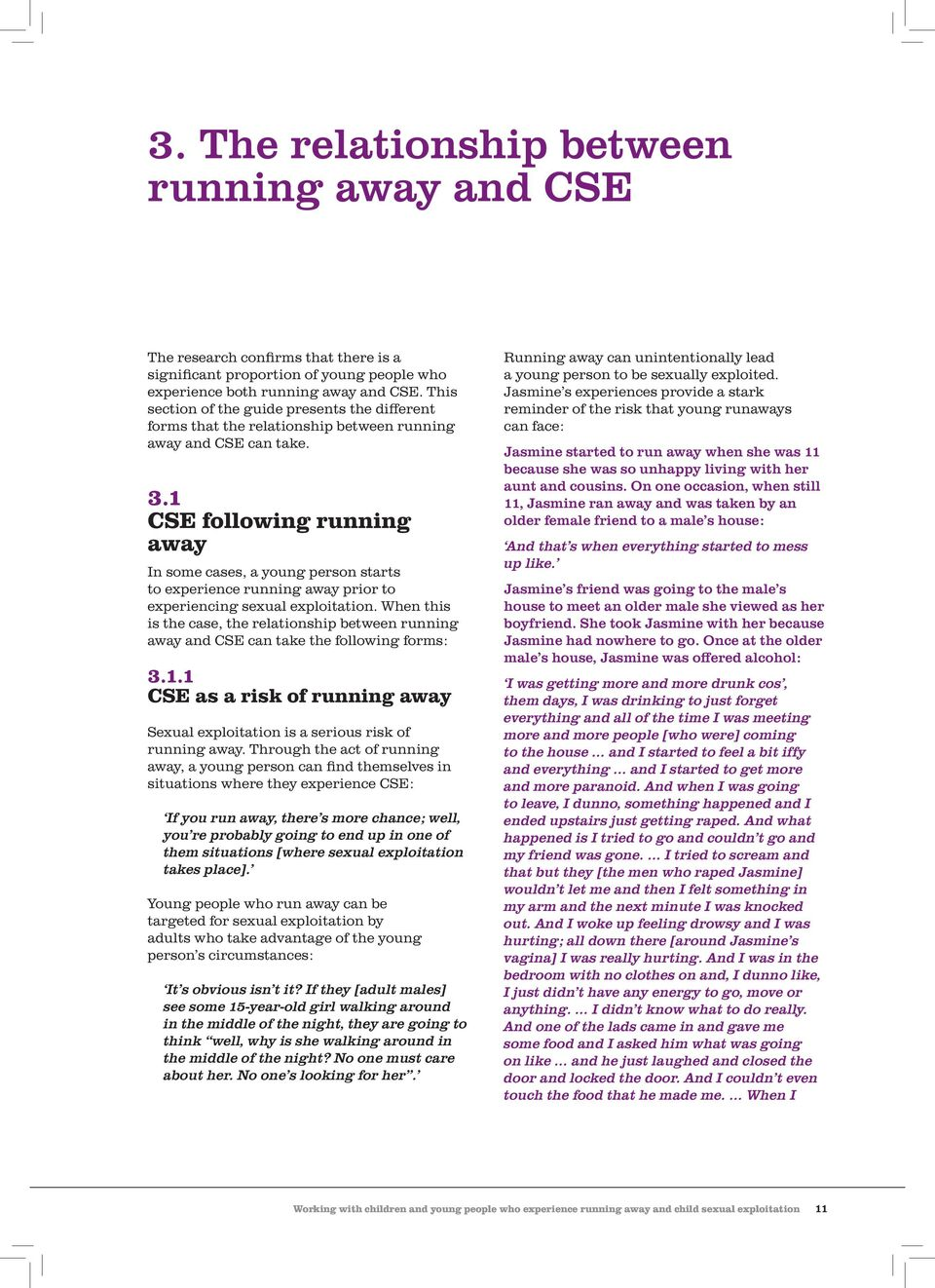 1 CSE following running away In some cases, a young person starts to experience running away prior to experiencing sexual exploitation.
