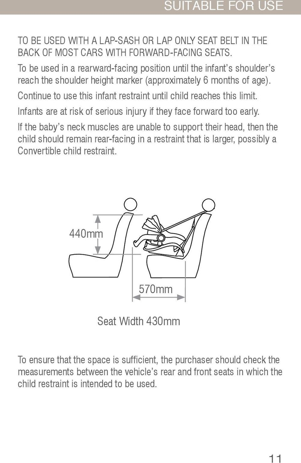 Continue to use this infant restraint until child reaches this limit. Infants are at risk of serious injury if they face forward too early.