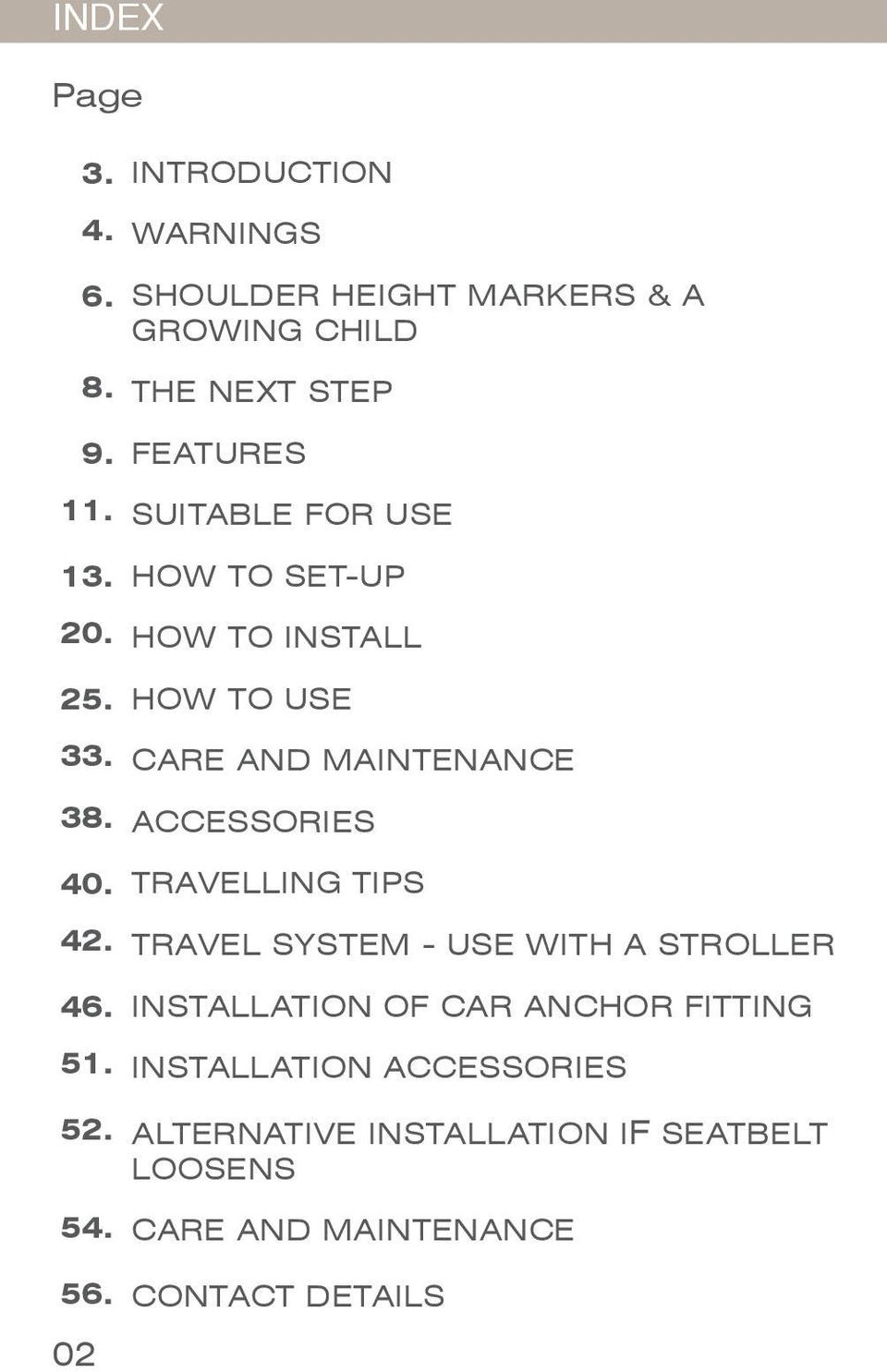 FEATURES SUITABLE FOR USE HOW TO SET-UP HOW TO INSTALL HOW TO USE CARE AND MAINTENANCE ACCESSORIES TRAVELLING