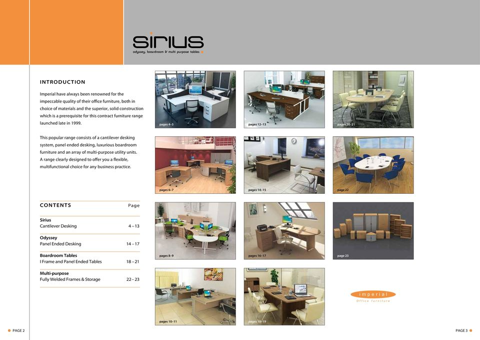 pages 4 5 pages 12 13 pages 20 21 This popular range consists of a cantilever desking system, panel ended desking, luxurious boardroom furniture and an array of multi-purpose utility units.