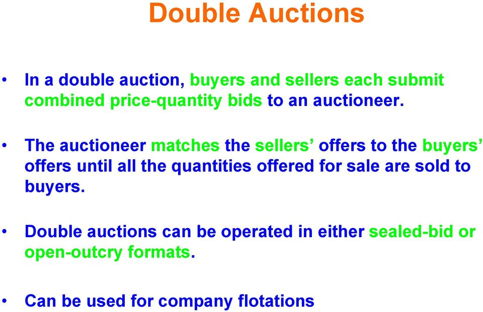 The auctioneer matches the sellers offers to the buyers offers until all the quantities