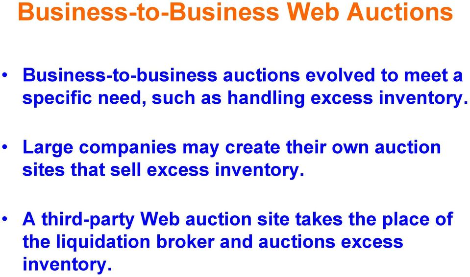 Large companies may create their own auction sites that sell excess inventory.