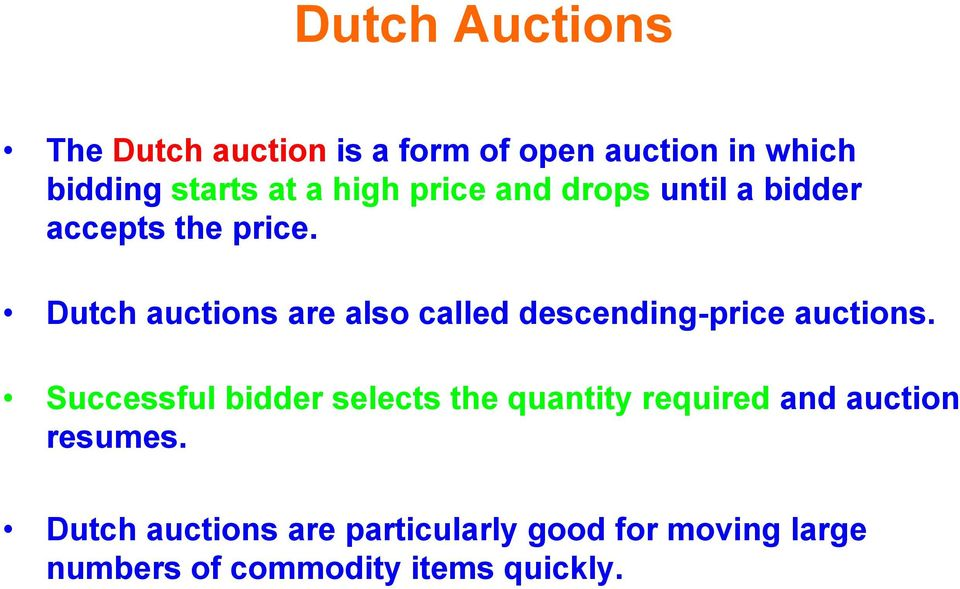 Dutch auctions are also called descending-price auctions.