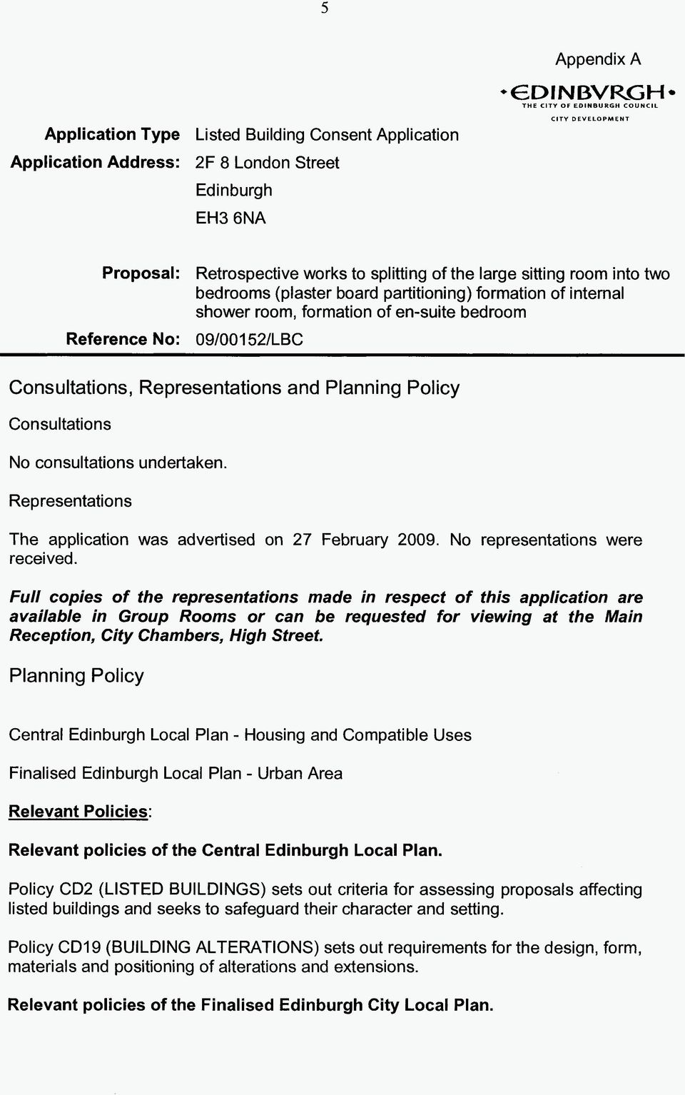 Consultations, Representations and Planning Policy Consultations No consultations undertaken. Representations The application was advertised on 27 February 2009. No representations were received.