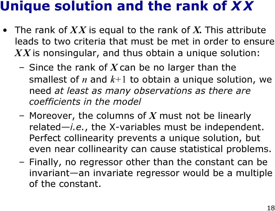 smallest of n and k+1 to obtain a unique solution, we need at least as many observations as there are coefficients in the model Moreover, the columns of X must not be linearly