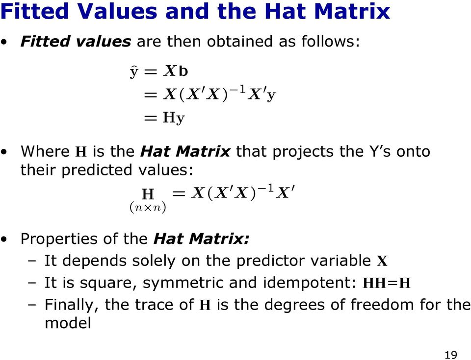 the Hat Matrix: It depends solely on the predictor variable X It is square, symmetric