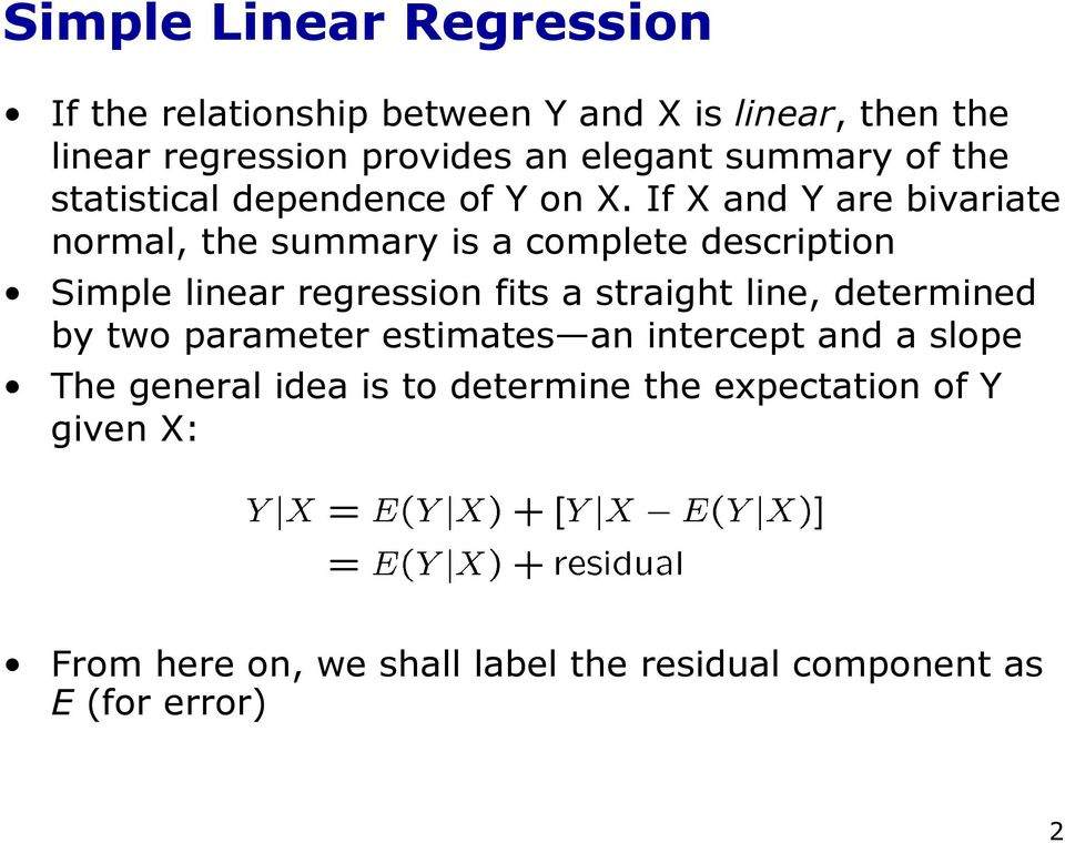 If X and Y are bivariate normal, the summary is a complete description Simple linear regression fits a straight line,