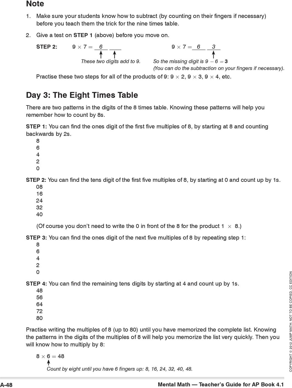 Practise these two steps for all of the products of 9: 9 2, 9 3, 9 4, etc. Day 3: The Eight Times Table There are two patterns in the digits of the 8 times table.