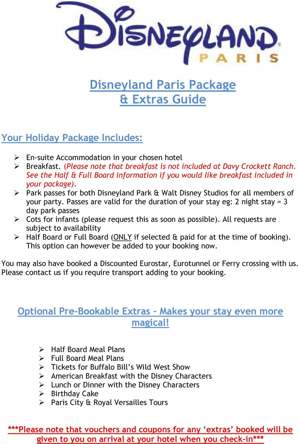 Passes are valid for the duration of your stay eg: 2 night stay = 3 day park passes Cots for infants (please request this as soon as possible).