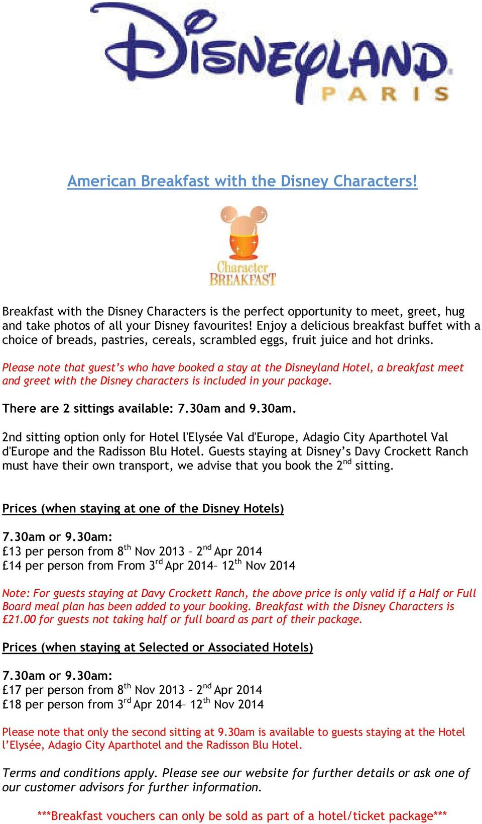 Please note that guest s who have booked a stay at the Disneyland Hotel, a breakfast meet and greet with the Disney characters is included in your package. There are 2 sittings available: 7.