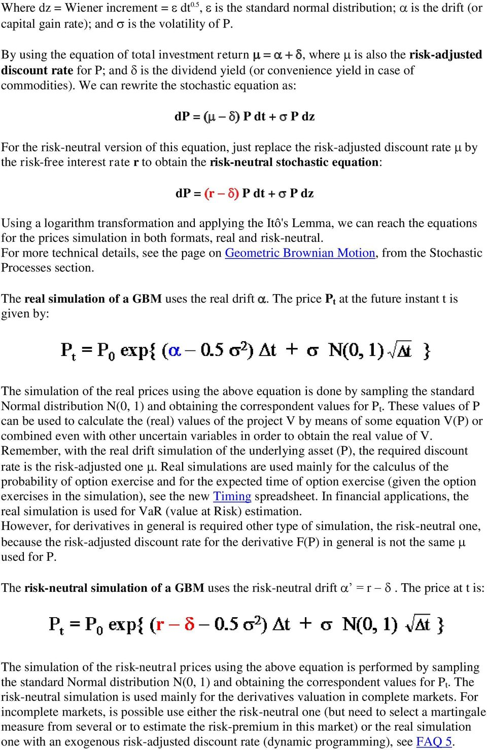 We can rewrite the stochastic equation as: dp = P dt + P dz For the risk-neutral version of this equation, just replace the risk-adjusted discount rate by the risk-free interest rate r to obtain the